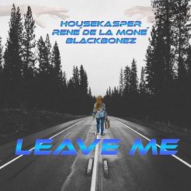 HOUSEKASPER, RENÉ DE LA MONÉ & BLACKBONEZ - LEAVE ME